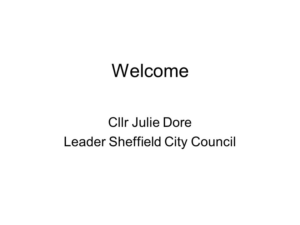 Welcome Cllr Julie Dore Leader Sheffield City Council