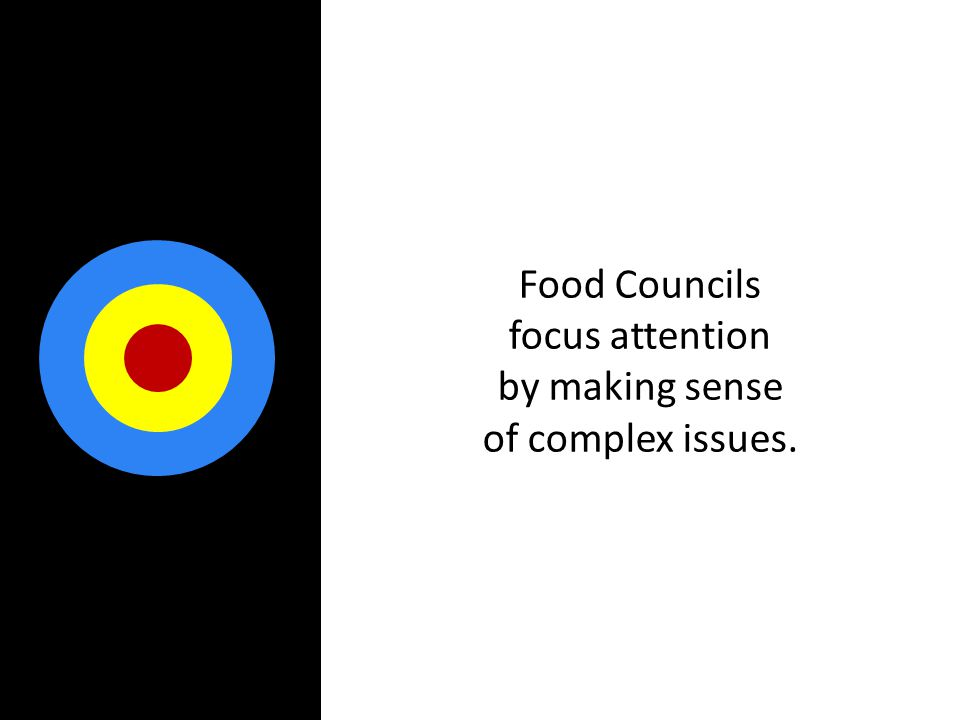Food Councils focus attention by making sense of complex issues.