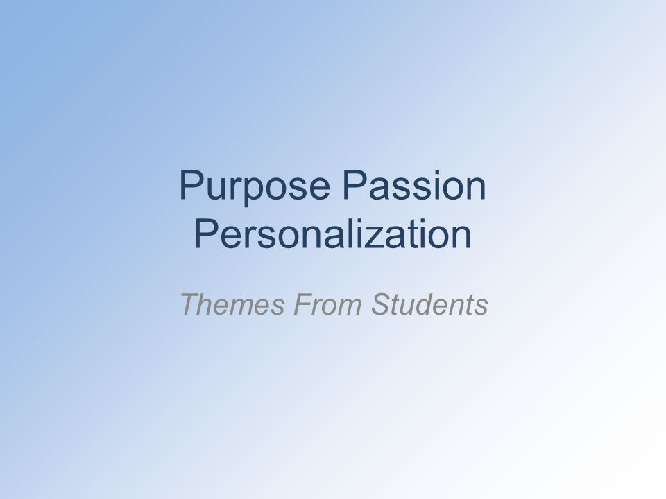 Purpose Passion Personalization Themes From Students