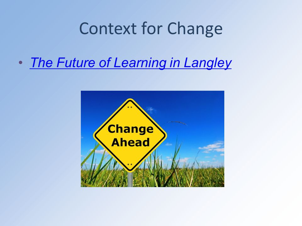 Context for Change The Future of Learning in Langley