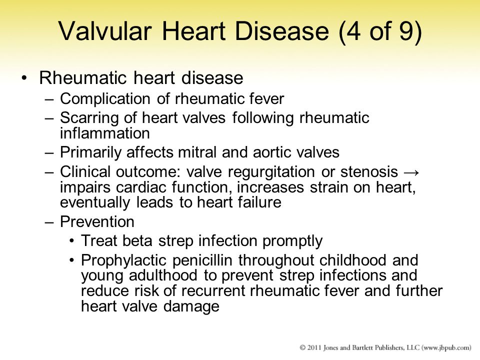 Valvular Heart Disease (4 of 9) Rheumatic heart disease –Complication of rheumatic fever –Scarring of heart valves following rheumatic inflammation –P