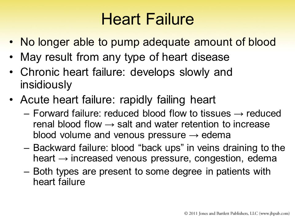 Heart Failure No longer able to pump adequate amount of blood May result from any type of heart disease Chronic heart failure: develops slowly and ins