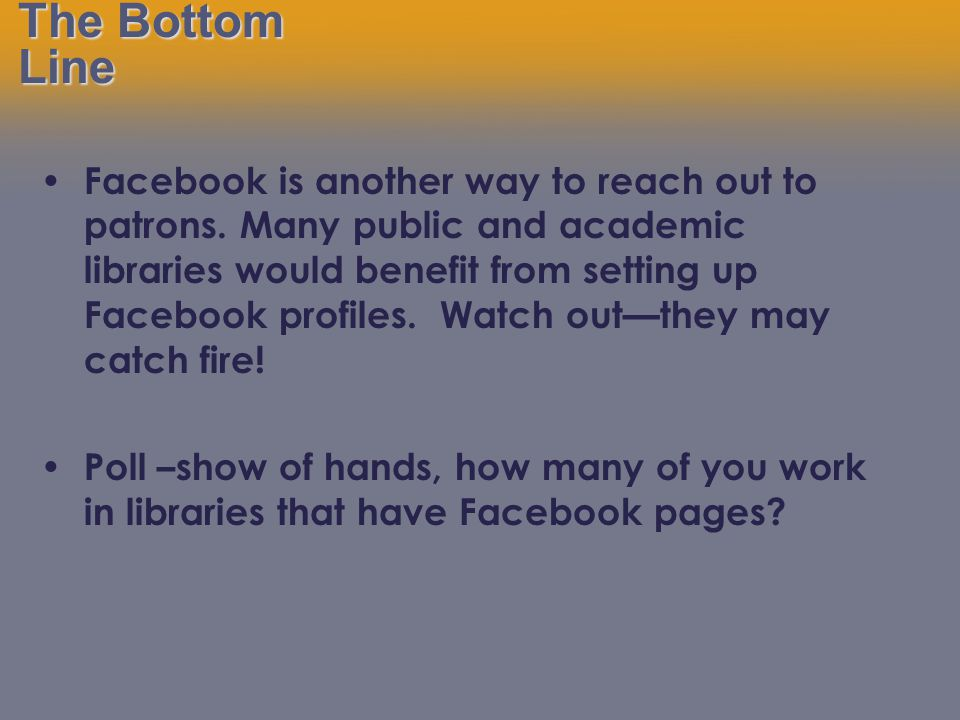 The Bottom Line Facebook is another way to reach out to patrons.