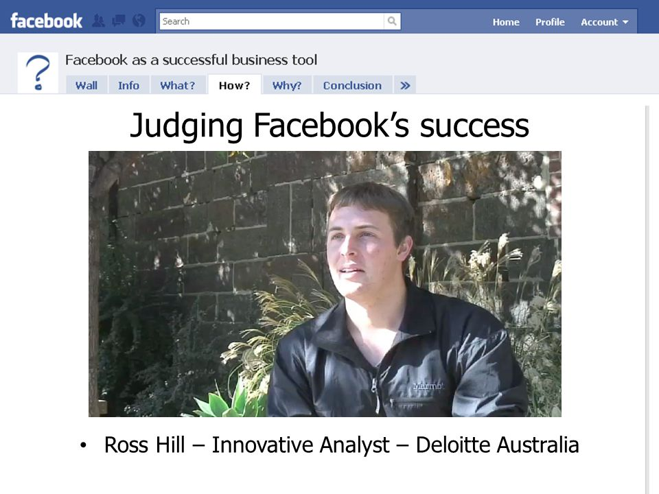 Judging Facebook's success Ross Hill – Innovative Analyst – Deloitte Australia