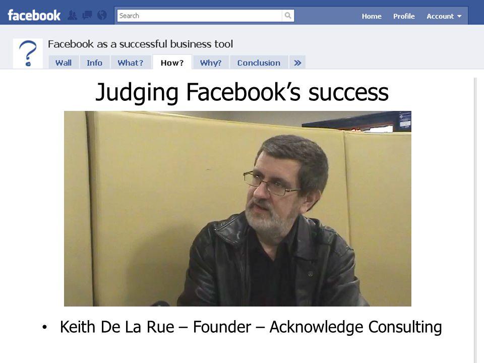 Judging Facebook's success Keith De La Rue – Founder – Acknowledge Consulting