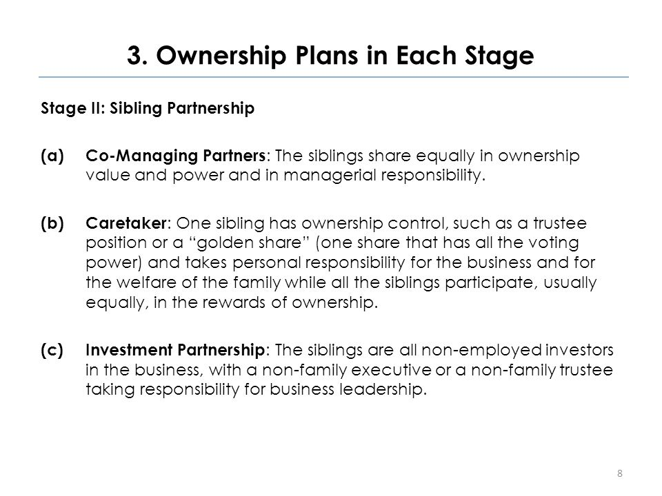 3. Ownership Plans in Each Stage Stage II: Sibling Partnership (a) Co-Managing Partners : The siblings share equally in ownership value and power and