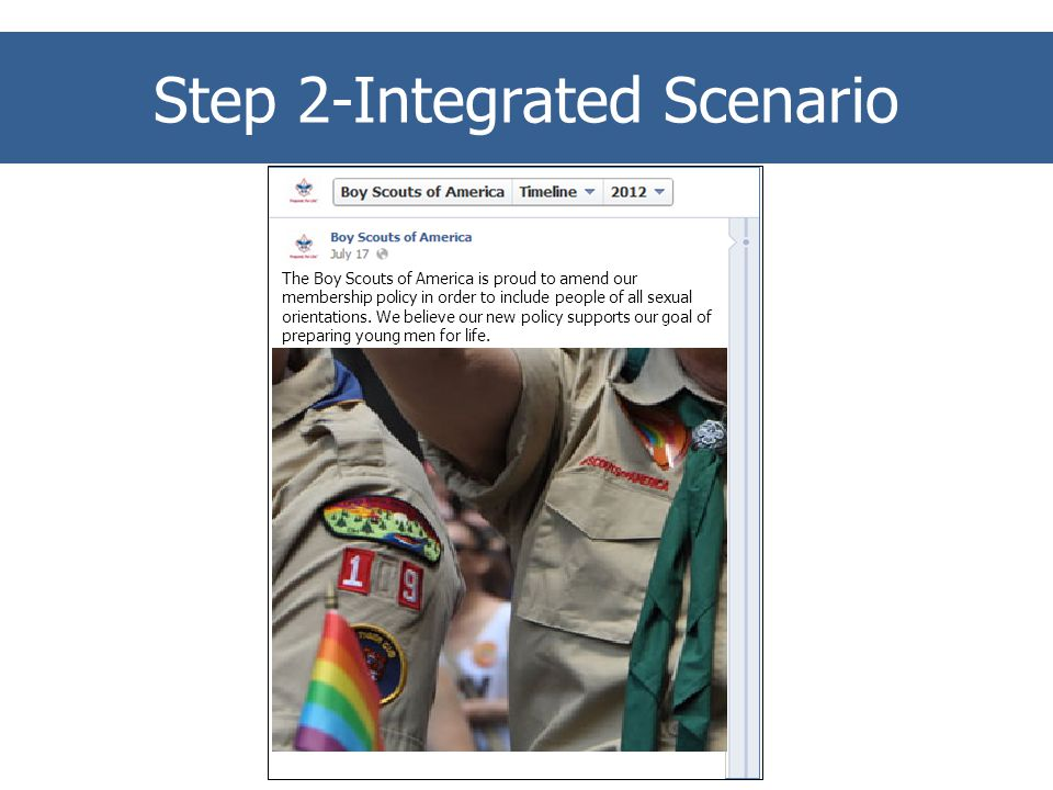 Step 2 – Integrated Scenario The Boy Scouts of America is proud to amend our membership policy in order to include people of all sexual orientations.