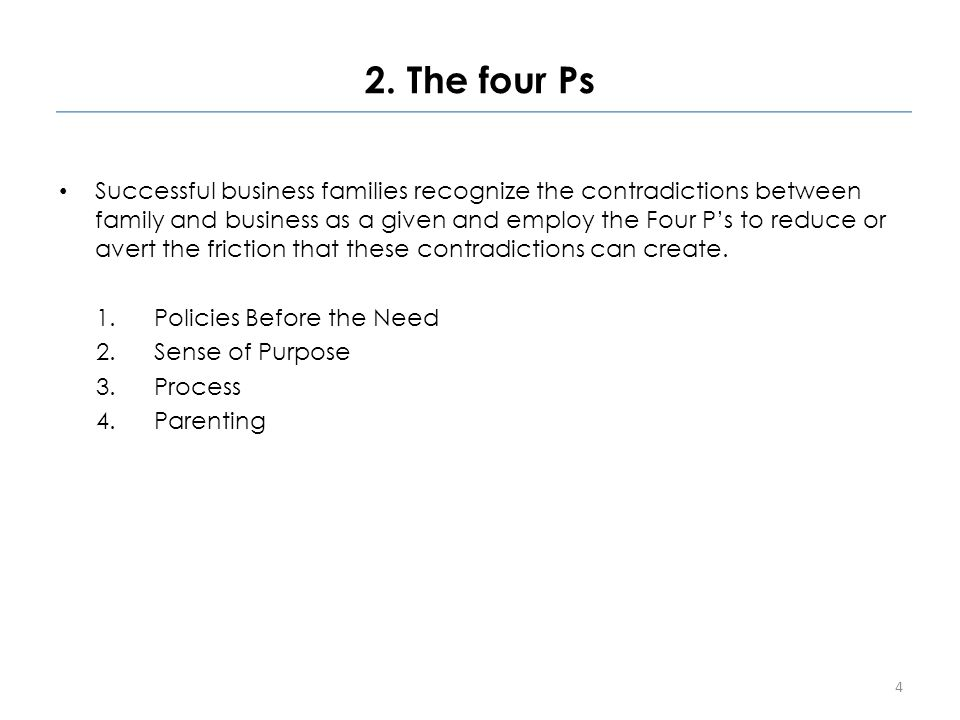2. The four Ps Successful business families recognize the contradictions between family and business as a given and employ the Four P's to reduce or a