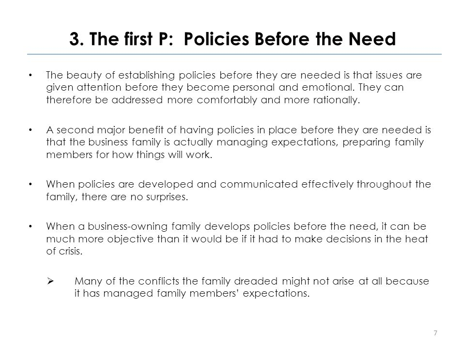 3. The first P: Policies Before the Need The beauty of establishing policies before they are needed is that issues are given attention before they bec