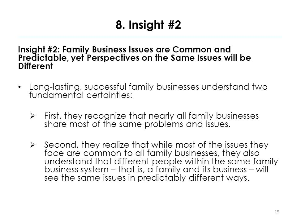 8. Insight #2 Insight #2: Family Business Issues are Common and Predictable, yet Perspectives on the Same Issues will be Different Long-lasting, succe