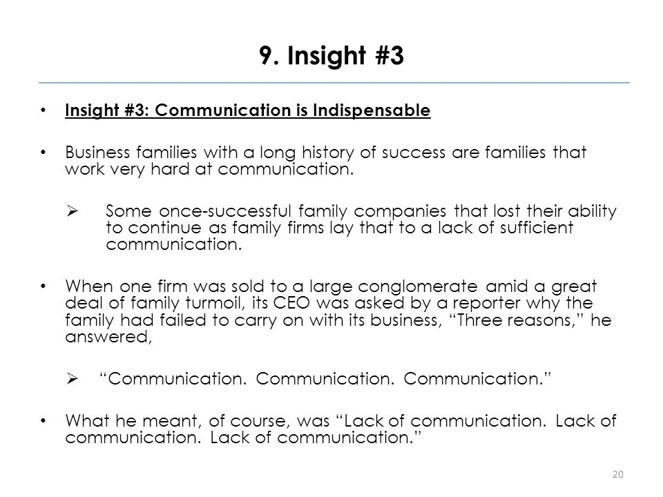 9. Insight #3 Insight #3: Communication is Indispensable Business families with a long history of success are families that work very hard at communic