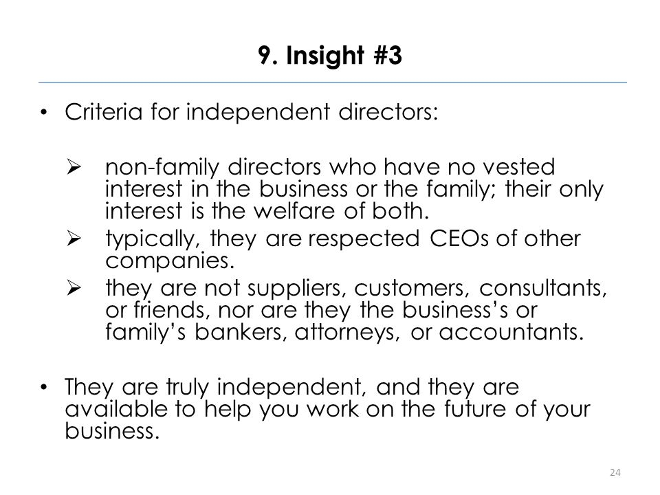 9. Insight #3 Criteria for independent directors:  non-family directors who have no vested interest in the business or the family; their only interes