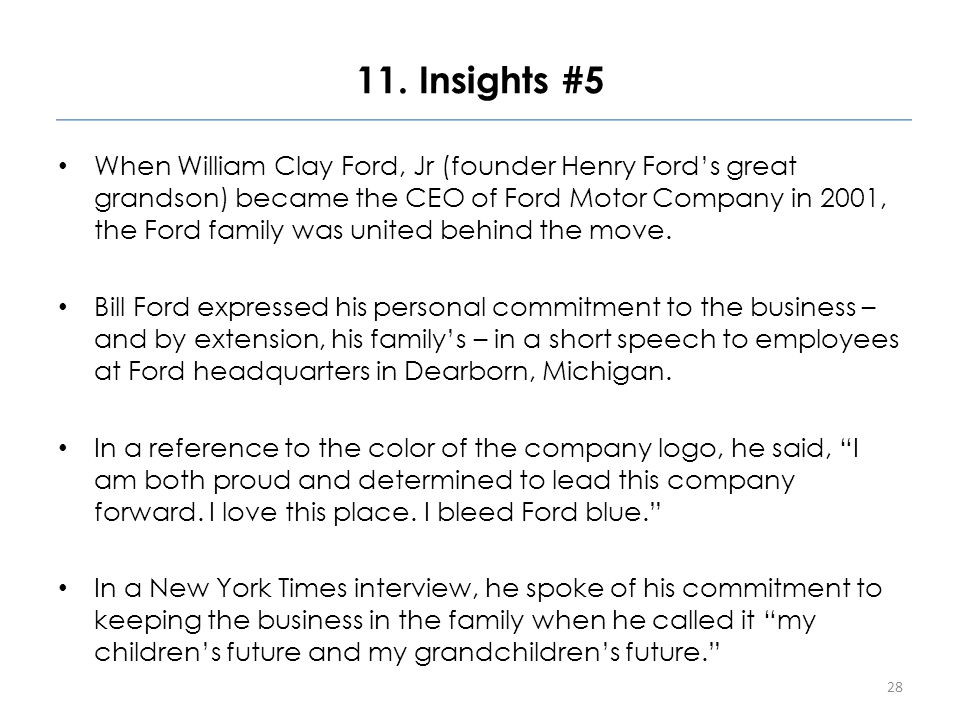 11. Insights #5 When William Clay Ford, Jr (founder Henry Ford's great grandson) became the CEO of Ford Motor Company in 2001, the Ford family was uni