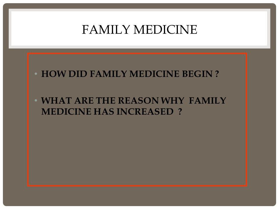 FAMILY MEDICINE HOW DID FAMILY MEDICINE BEGIN .