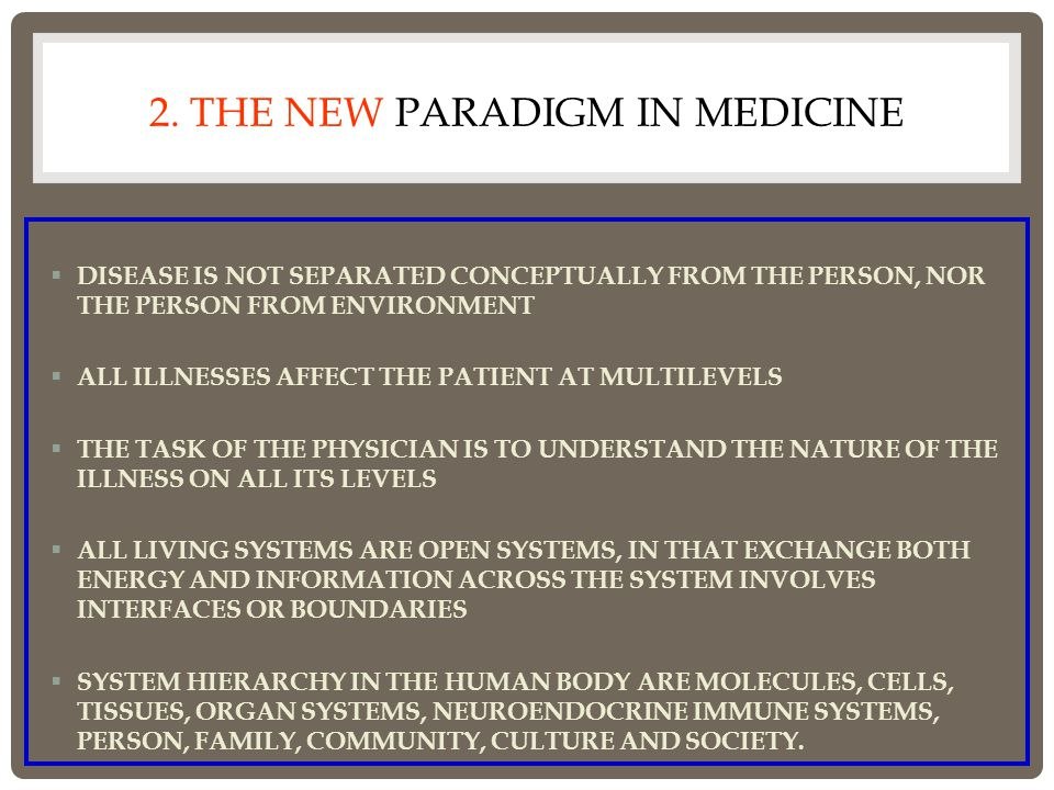 2. THE NEW PARADIGM IN MEDICINE  DISEASE IS NOT SEPARATED CONCEPTUALLY FROM THE PERSON, NOR THE PERSON FROM ENVIRONMENT  ALL ILLNESSES AFFECT THE PA