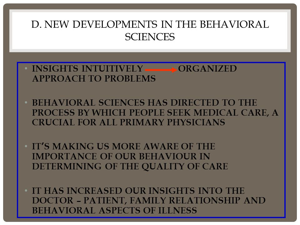 D. NEW DEVELOPMENTS IN THE BEHAVIORAL SCIENCES INSIGHTS INTUITIVELY ORGANIZED APPROACH TO PROBLEMS BEHAVIORAL SCIENCES HAS DIRECTED TO THE PROCESS BY