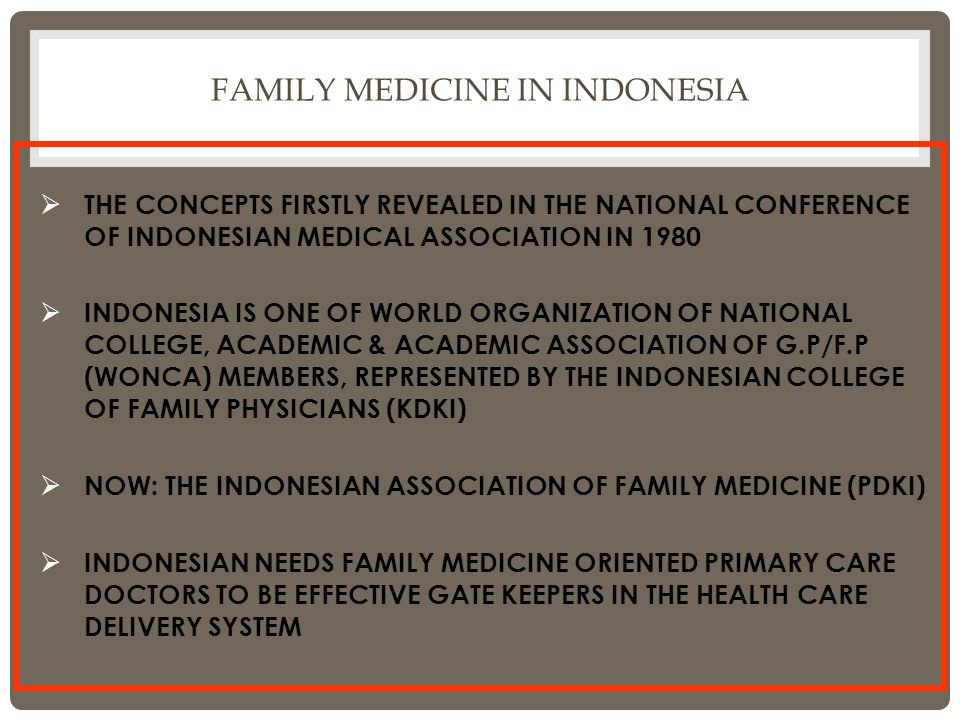 FAMILY MEDICINE IN INDONESIA  THE CONCEPTS FIRSTLY REVEALED IN THE NATIONAL CONFERENCE OF INDONESIAN MEDICAL ASSOCIATION IN 1980  INDONESIA IS ONE O