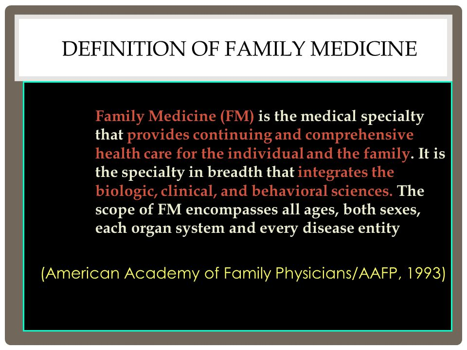 DEFINITION OF FAMILY MEDICINE Family Medicine (FM) is the medical specialty that provides continuing and comprehensive health care for the individual