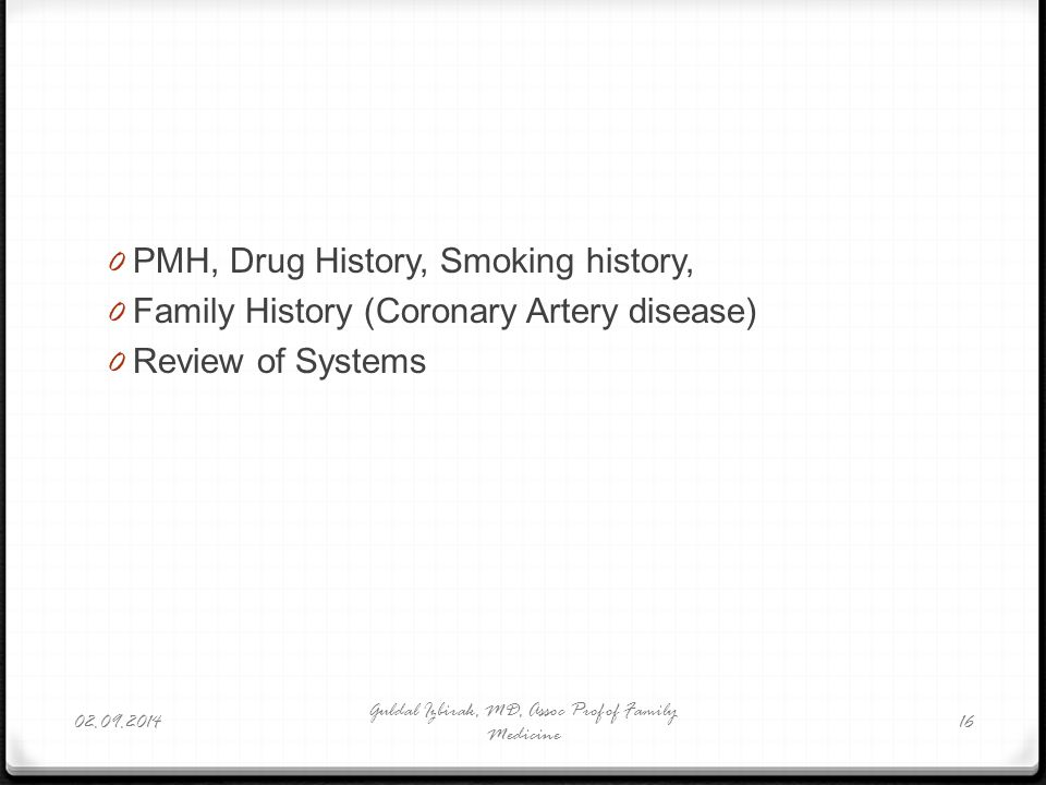 0 PMH, Drug History, Smoking history, 0 Family History (Coronary Artery disease) 0 Review of Systems 02.09.2014 Guldal Izbirak, MD, Assoc Prof of Fami