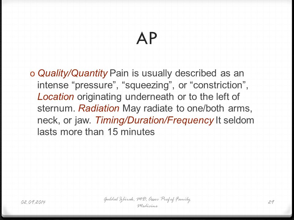 "AP o Quality/Quantity Pain is usually described as an intense ""pressure"", ""squeezing"", or ""constriction"", Location originating underneath or to the le"