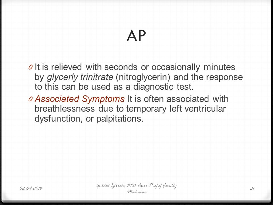 AP 0 It is relieved with seconds or occasionally minutes by glycerly trinitrate (nitroglycerin) and the response to this can be used as a diagnostic t