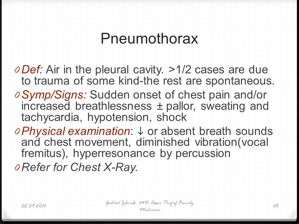 Pneumothorax 0 Def: Air in the pleural cavity. >1/2 cases are due to trauma of some kind-the rest are spontaneous. 0 Symp/Signs: Sudden onset of chest