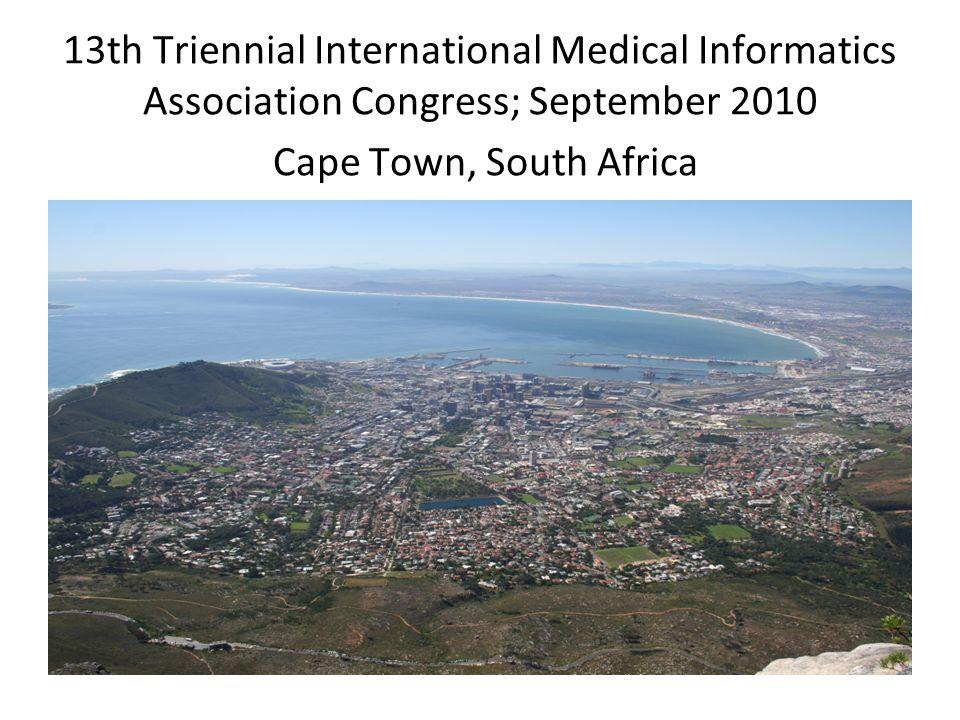 13th Triennial International Medical Informatics Association Congress; September 2010 Cape Town, South Africa