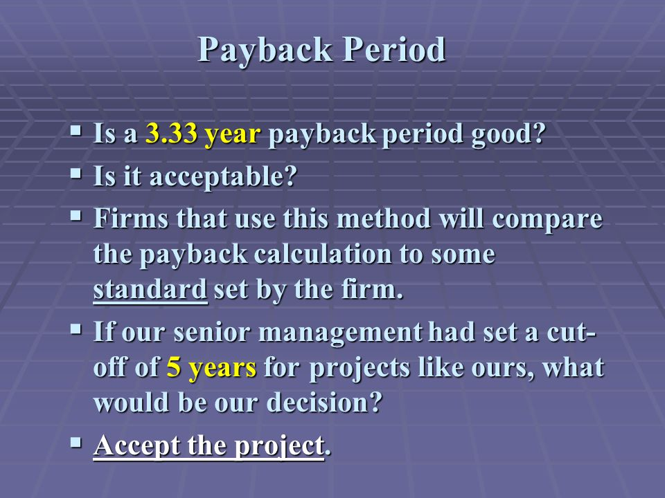  Is a 3.33 year payback period good.  Is it acceptable.