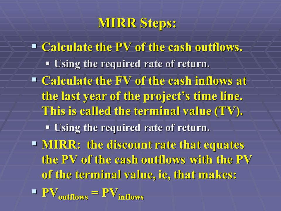 MIRR Steps:  Calculate the PV of the cash outflows.