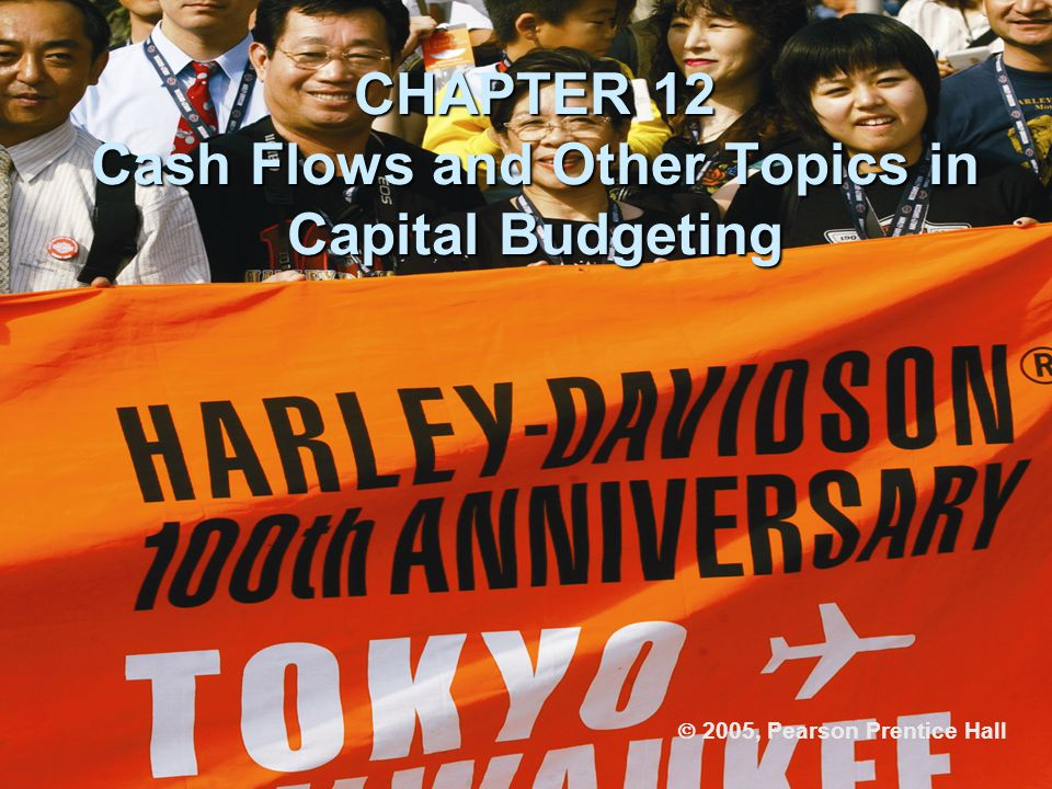 CHAPTER 12 Cash Flows and Other Topics in Capital Budgeting  2005, Pearson Prentice Hall