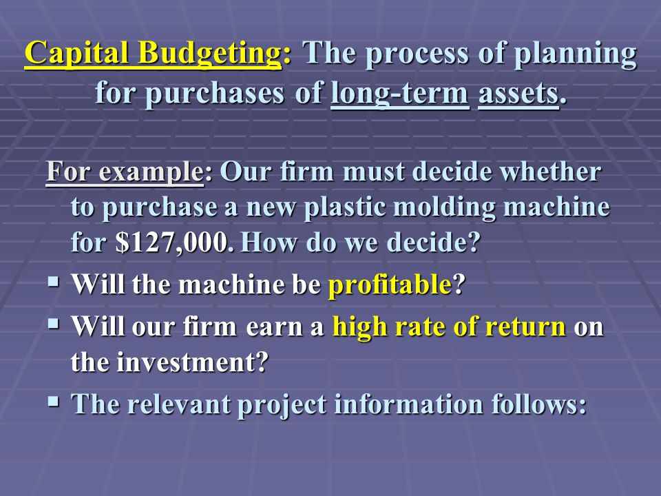 Capital Budgeting: The process of planning for purchases of long-term assets.