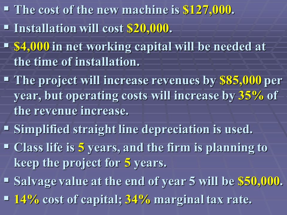  The cost of the new machine is $127,000.  Installation will cost $20,000.