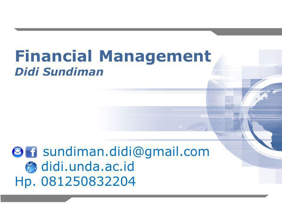 1 Financial Management Didi Sundiman sundiman.didi@gmail.com didi.unda.ac.id Hp. 081250832204