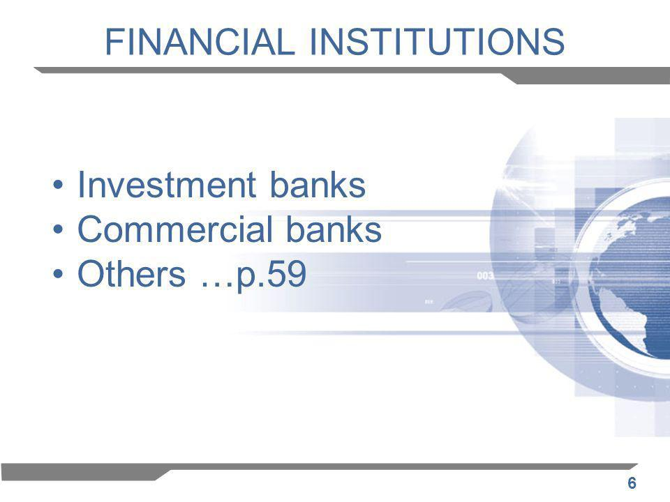 6 FINANCIAL INSTITUTIONS Investment banks Commercial banks Others …p.59