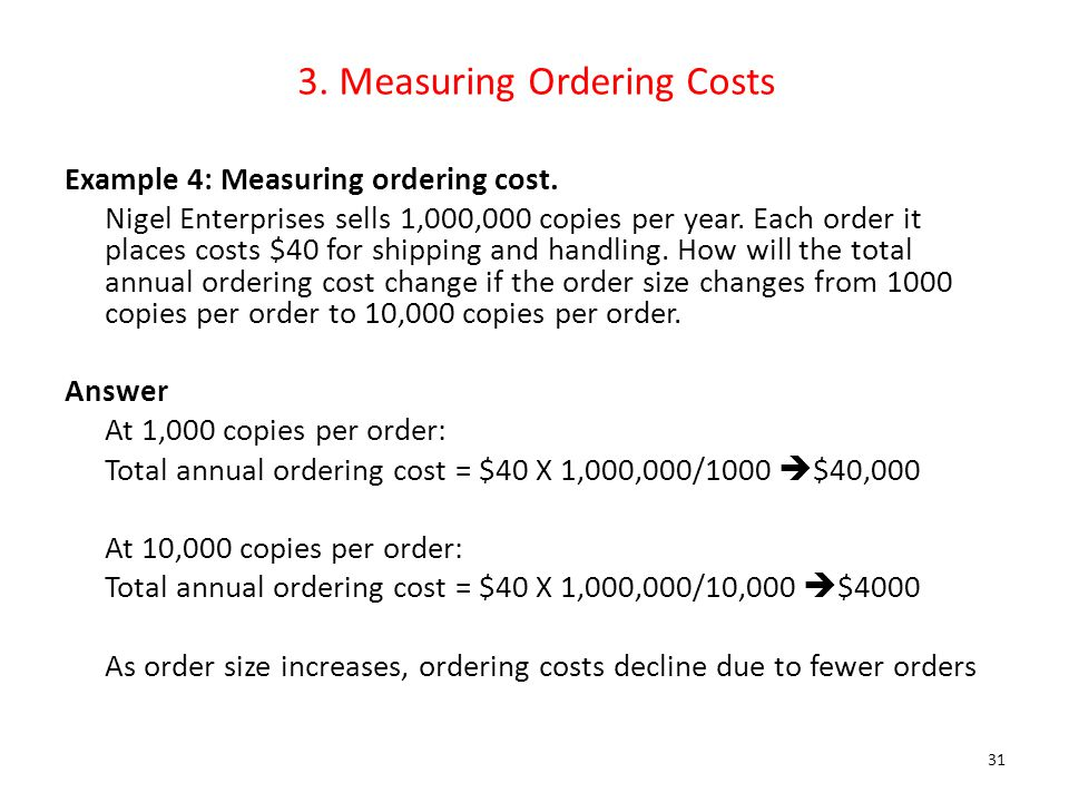 3. Measuring Ordering Costs Example 4: Measuring ordering cost. Nigel Enterprises sells 1,000,000 copies per year. Each order it places costs $40 for