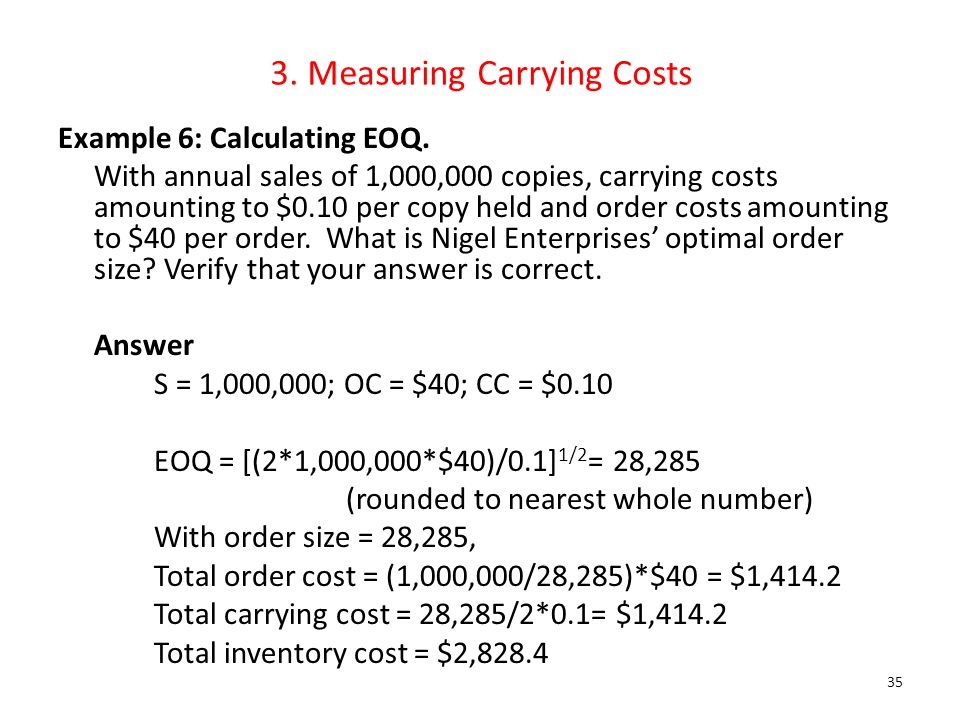 3. Measuring Carrying Costs Example 6: Calculating EOQ. With annual sales of 1,000,000 copies, carrying costs amounting to $0.10 per copy held and ord