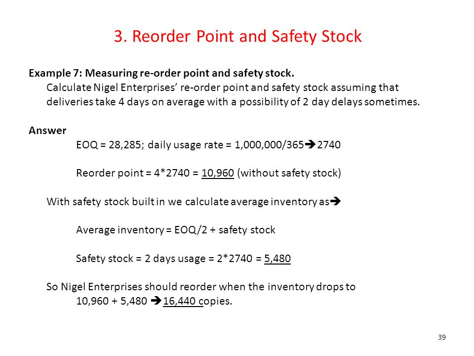 3. Reorder Point and Safety Stock Example 7: Measuring re-order point and safety stock. Calculate Nigel Enterprises' re-order point and safety stock a