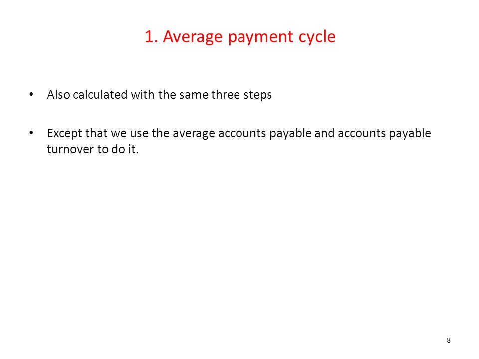 1. Average payment cycle Also calculated with the same three steps Except that we use the average accounts payable and accounts payable turnover to do
