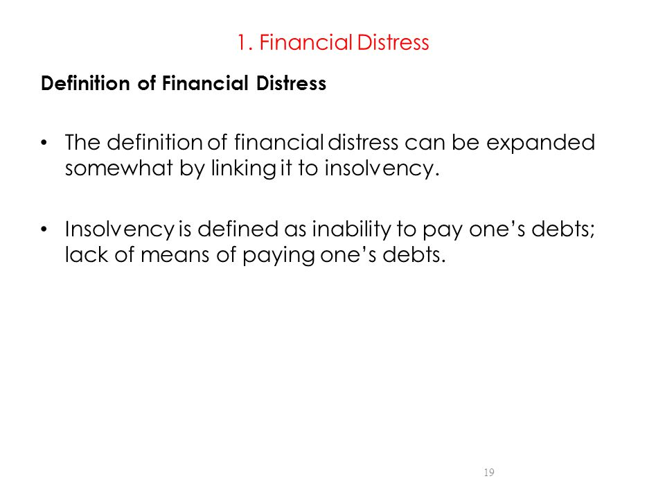 1. Financial Distress Definition of Financial Distress The definition of financial distress can be expanded somewhat by linking it to insolvency. Inso