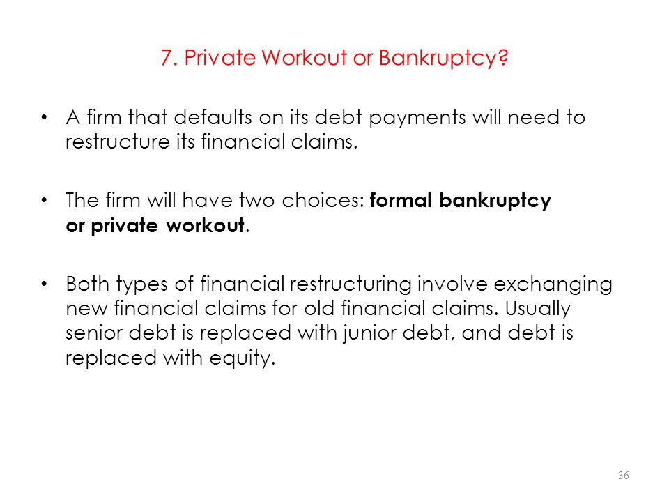 7.Private Workout or Bankruptcy.