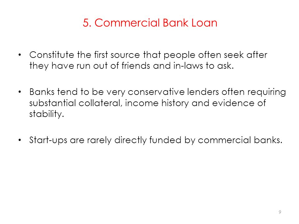 5. Commercial Bank Loan Constitute the first source that people often seek after they have run out of friends and in-laws to ask. Banks tend to be ver