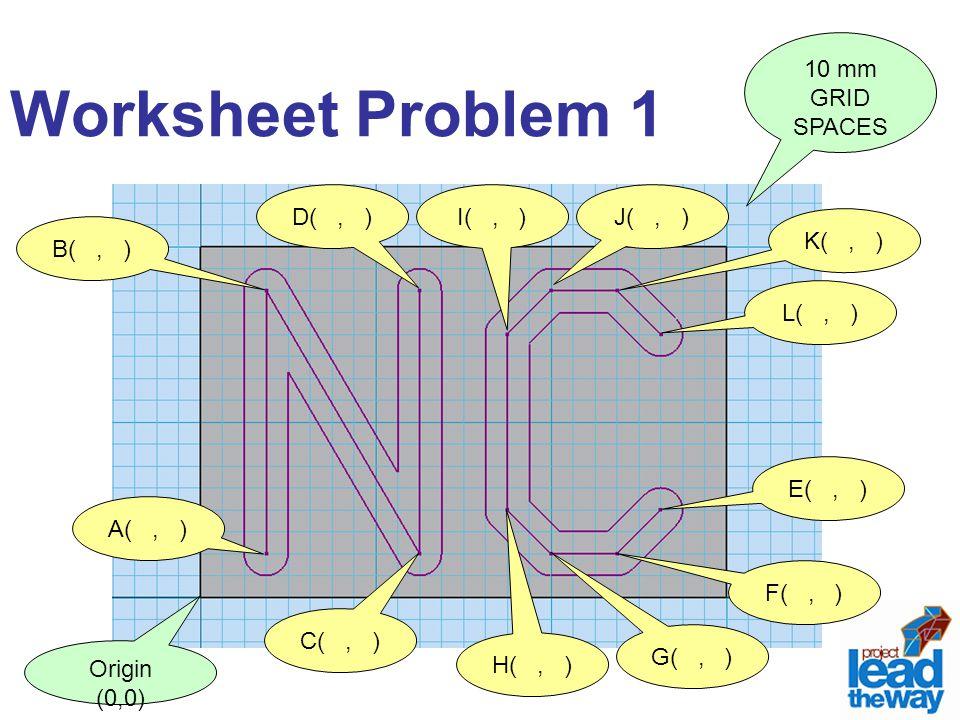 Worksheet Problem 1 10 mm GRID SPACES Origin (0,0) E(, ) B(, ) C(, ) D(, ) A(, ) F(, ) G(, ) H(, ) I(, )J(, ) K(, ) L(, )