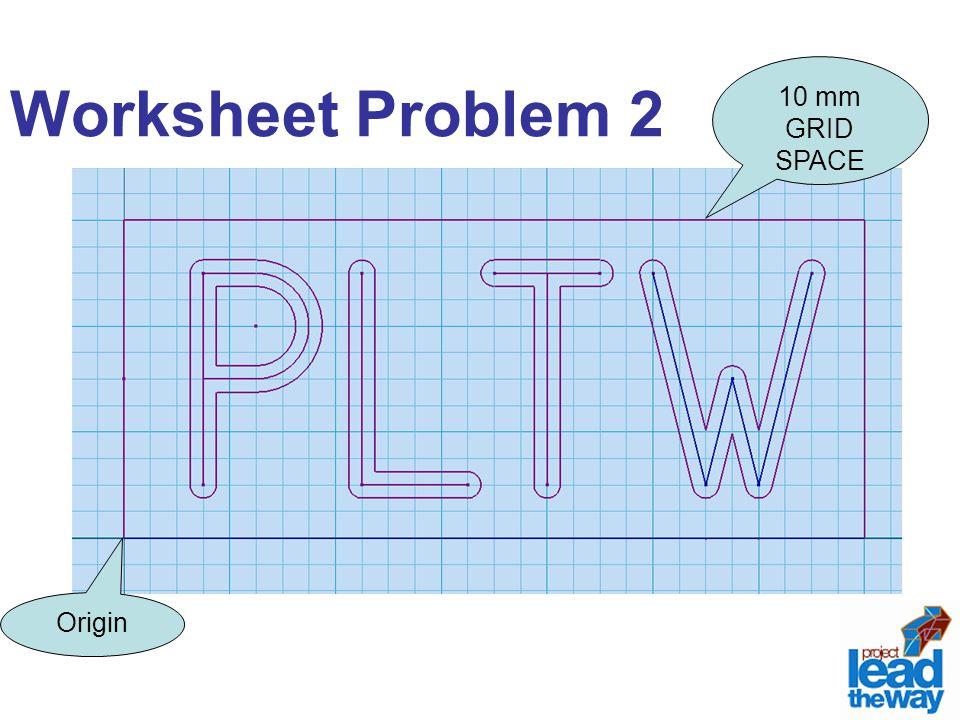 Worksheet Problem 2 Origin 10 mm GRID SPACE