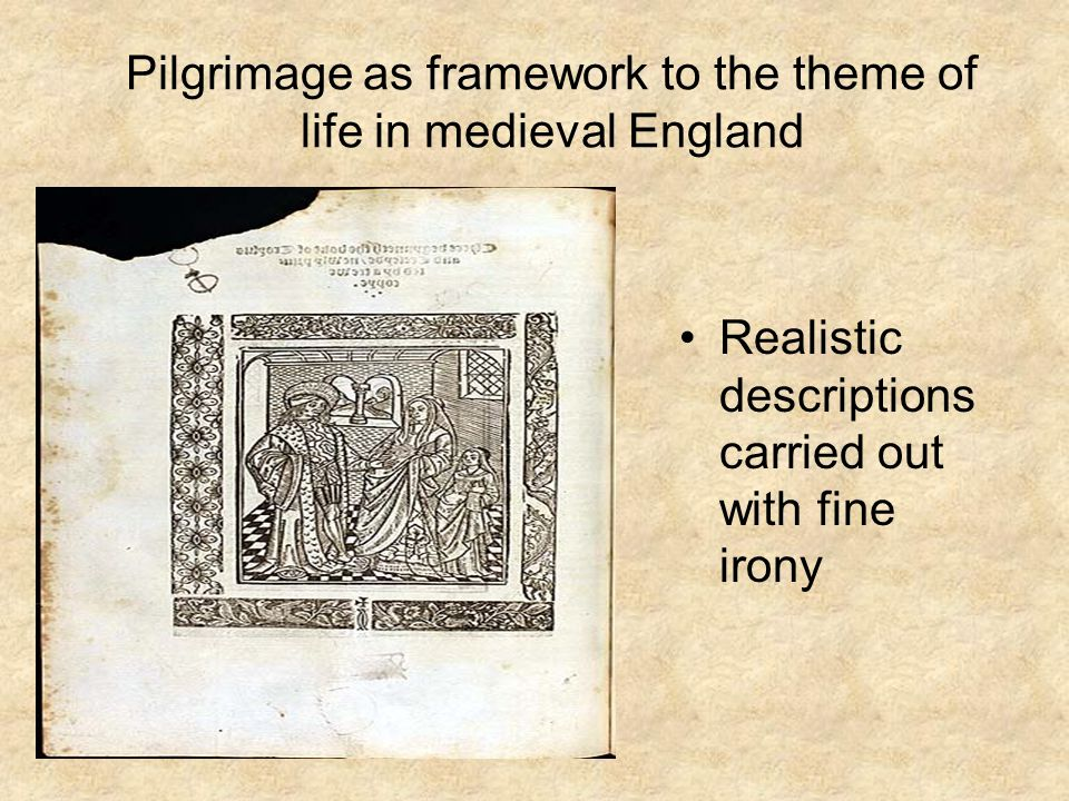 Pilgrimage as framework to the theme of life in medieval England Realistic descriptions carried out with fine irony
