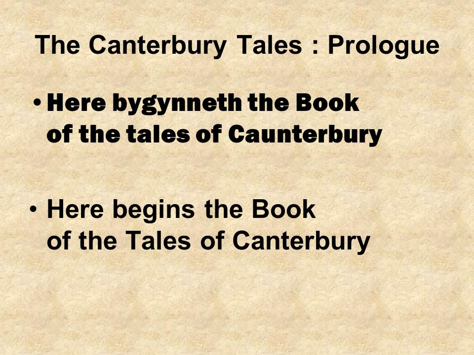 The Canterbury Tales : Prologue Here bygynneth the Book of the tales of Caunterbury Here begins the Book of the Tales of Canterbury