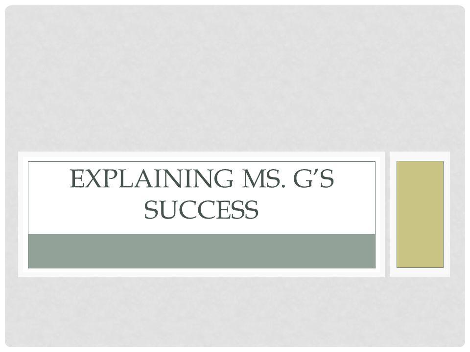 EXPLAINING MS. G'S SUCCESS
