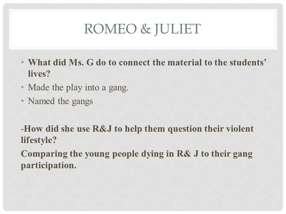 ROMEO & JULIET What did Ms. G do to connect the material to the students' lives.