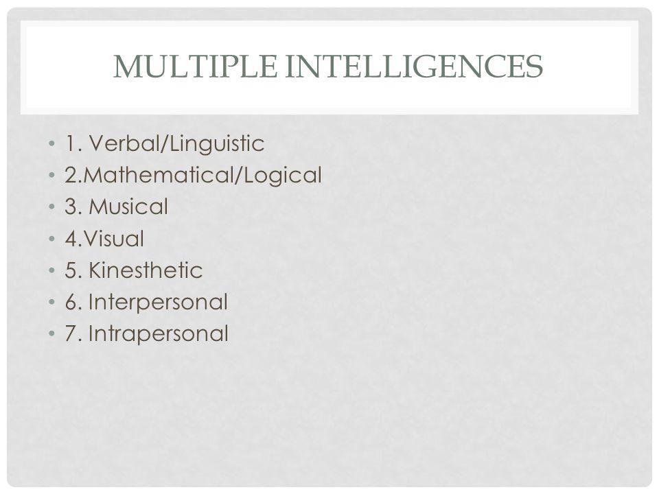 MULTIPLE INTELLIGENCES 1. Verbal/Linguistic 2.Mathematical/Logical 3.