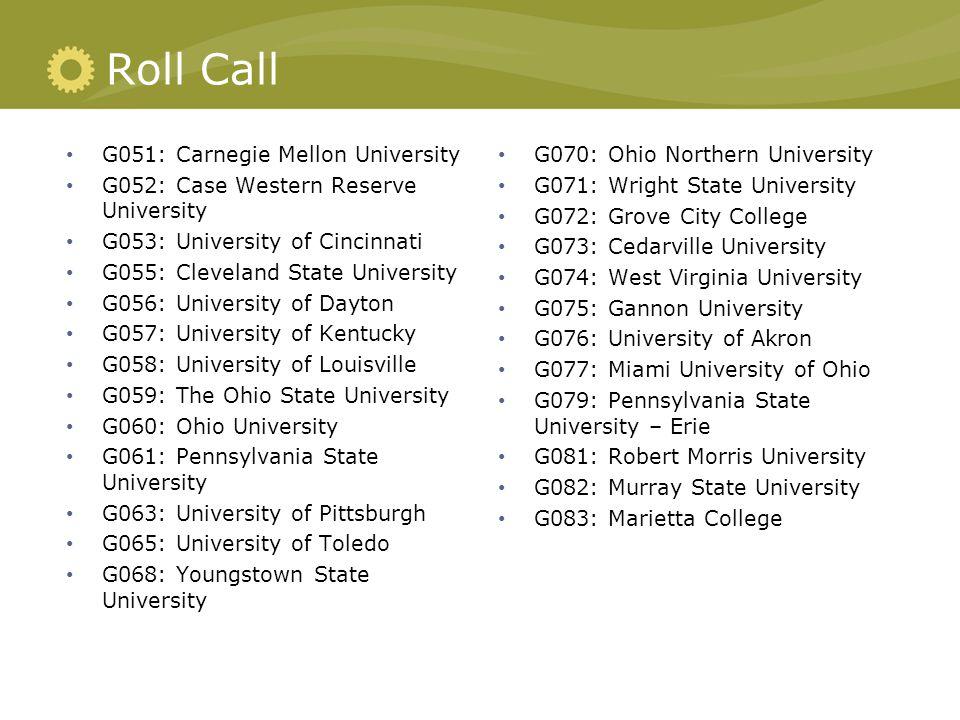 Roll Call G051: Carnegie Mellon University G052: Case Western Reserve University G053: University of Cincinnati G055: Cleveland State University G056: