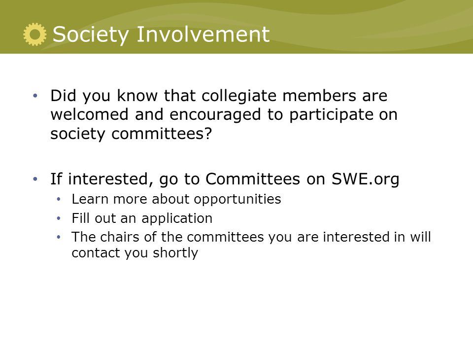 Society Involvement Did you know that collegiate members are welcomed and encouraged to participate on society committees.